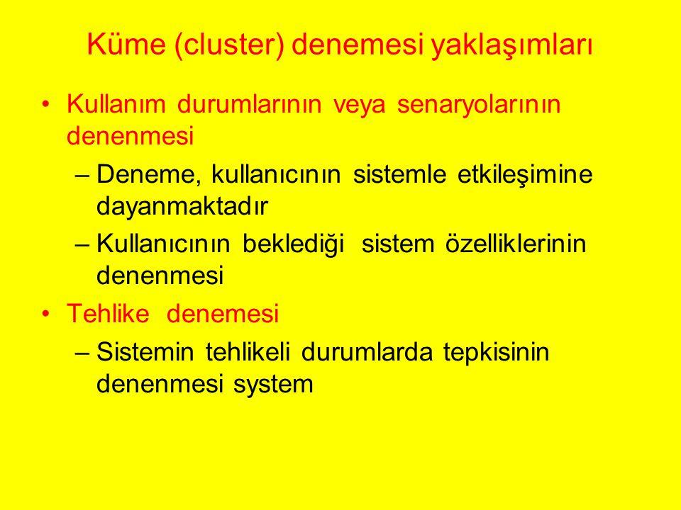Küme (cluster) denemesi yaklaşımları Kullanım durumlarının veya senaryolarının denenmesi –Deneme, kullanıcının sistemle etkileşimine dayanmaktadır –Kullanıcının beklediği sistem özelliklerinin denenmesi Tehlike denemesi –Sistemin tehlikeli durumlarda tepkisinin denenmesi system