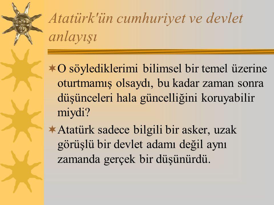 Atatürk ün cumhuriyet ve devlet anlayışı AAtatürk, kurmuş olduğu genç Türk Devletinin yapısını 29 Ekim 1923 tarihinde cumhuriyetin temelleri üzerine oturturken, en kısa zaman da bunun gereği olan demokrasiye geçileceğini öngörüyordu.