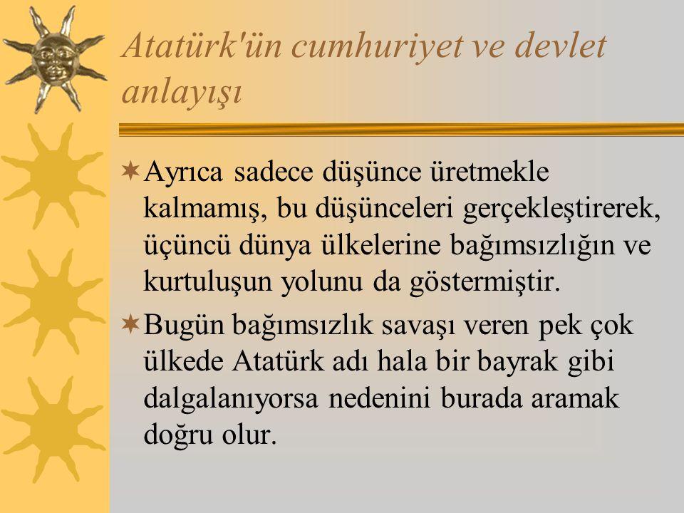 Atatürk ün cumhuriyet ve devlet anlayışı  O söylediklerimi bilimsel bir temel üzerine oturtmamış olsaydı, bu kadar zaman sonra düşünceleri hala güncelliğini koruyabilir miydi.