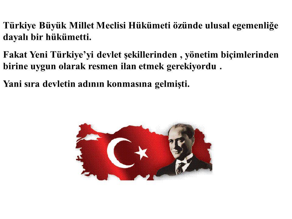 Kurtuluş Savaşı yıllarında Ankara'da, Türkiye Büyük Millet Meclisi Hükümeti adıyla yeni bir yönetim kurulmuştu Fakat bu yeni yönetimin rejimi henüz belirtilmemişti