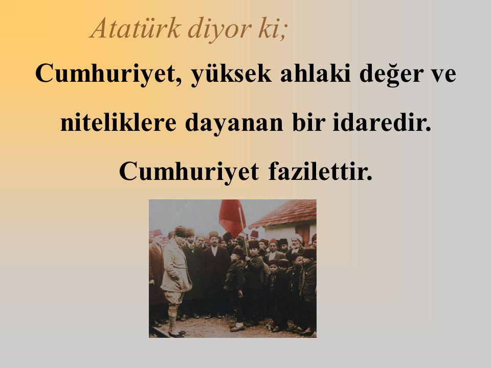 Atatürk diyor ki; Cumhuriyet; fikren, ilmen ve bedenen kuvvetli ve yüksek seciyeli muhafızlar ister.