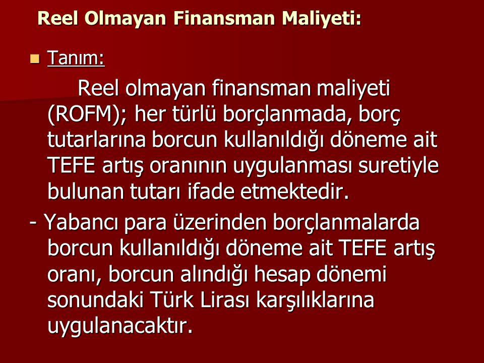 Reel Olmayan Finansman Maliyeti: Tanım: Tanım: Reel olmayan finansman maliyeti (ROFM); her türlü borçlanmada, borç tutarlarına borcun kullanıldığı dön