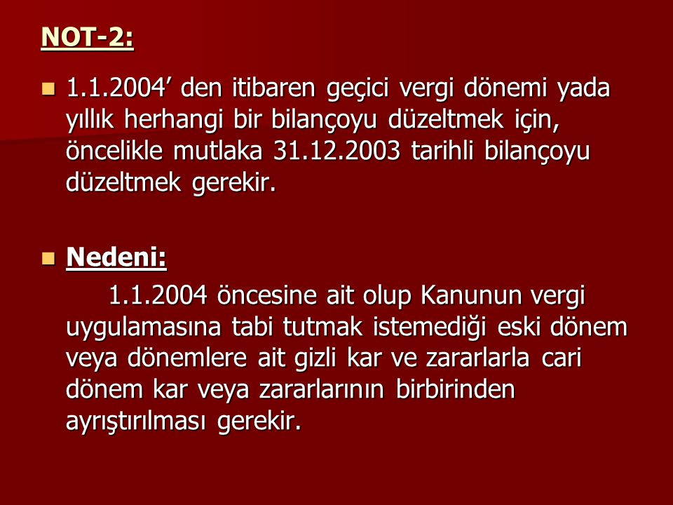 NOT-2: 1.1.2004' den itibaren geçici vergi dönemi yada yıllık herhangi bir bilançoyu düzeltmek için, öncelikle mutlaka 31.12.2003 tarihli bilançoyu dü