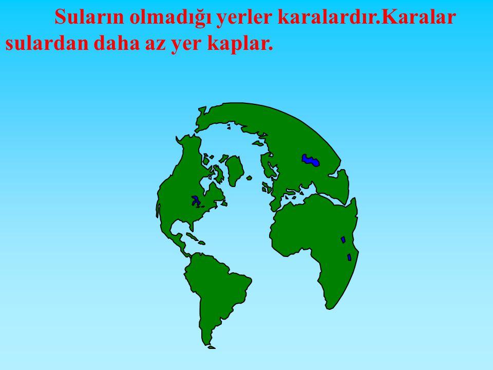 Yeryüzünü karalar ve denizler kaplar. Aşağıdaki küre üzerinde mavi yerler suları, yeşil yerler karaları gösterir. Göl Sular Karalar Yeryüzünün büyük k