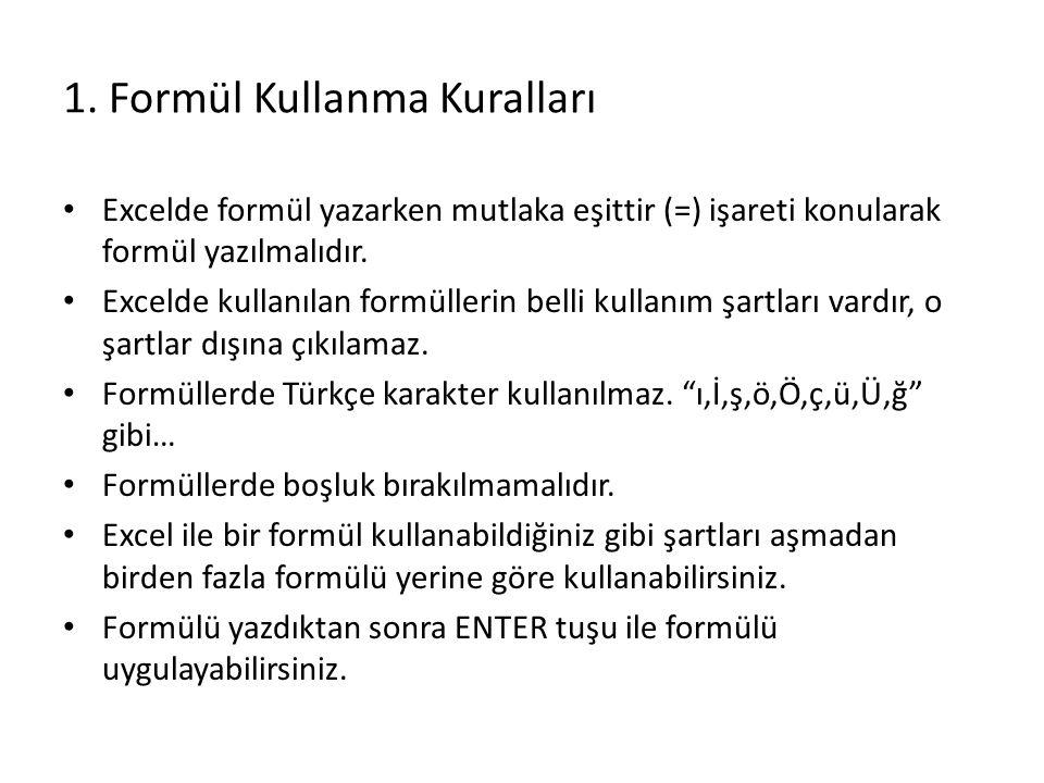 1. Formül Kullanma Kuralları Excelde formül yazarken mutlaka eşittir (=) işareti konularak formül yazılmalıdır. Excelde kullanılan formüllerin belli k