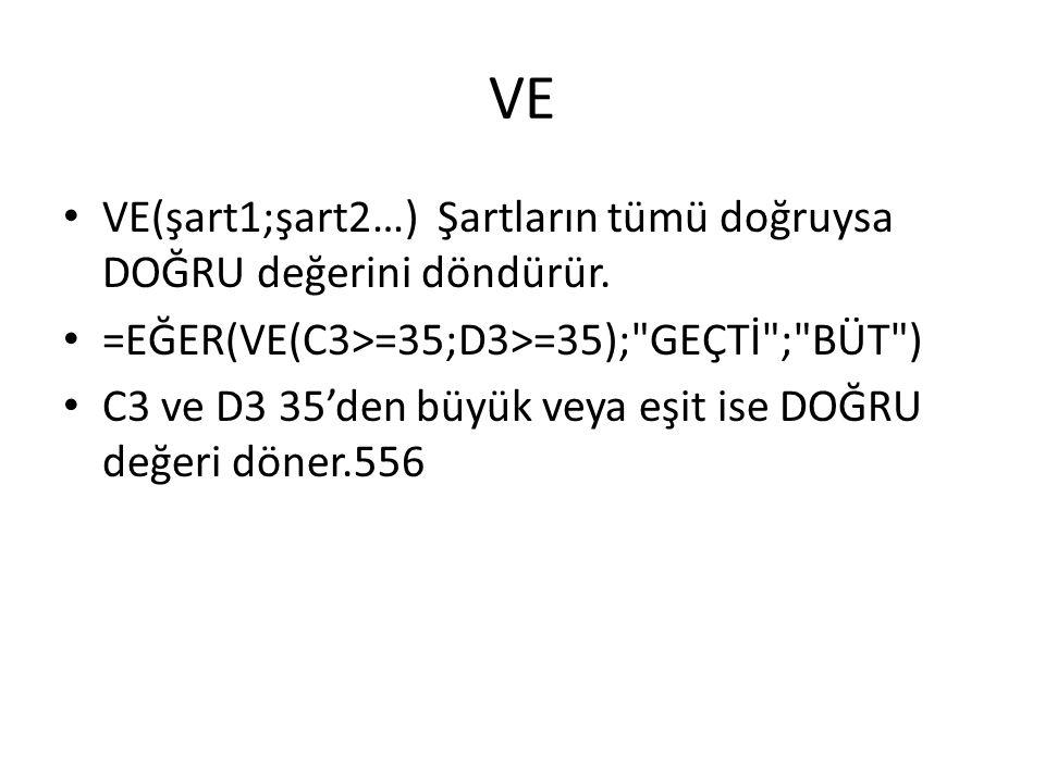 VE VE(şart1;şart2…) Şartların tümü doğruysa DOĞRU değerini döndürür. =EĞER(VE(C3>=35;D3>=35);