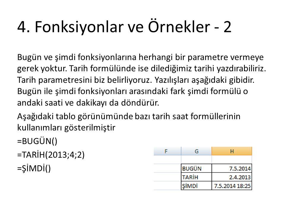 4. Fonksiyonlar ve Örnekler - 2 Bugün ve şimdi fonksiyonlarına herhangi bir parametre vermeye gerek yoktur. Tarih formülünde ise dilediğimiz tarihi ya
