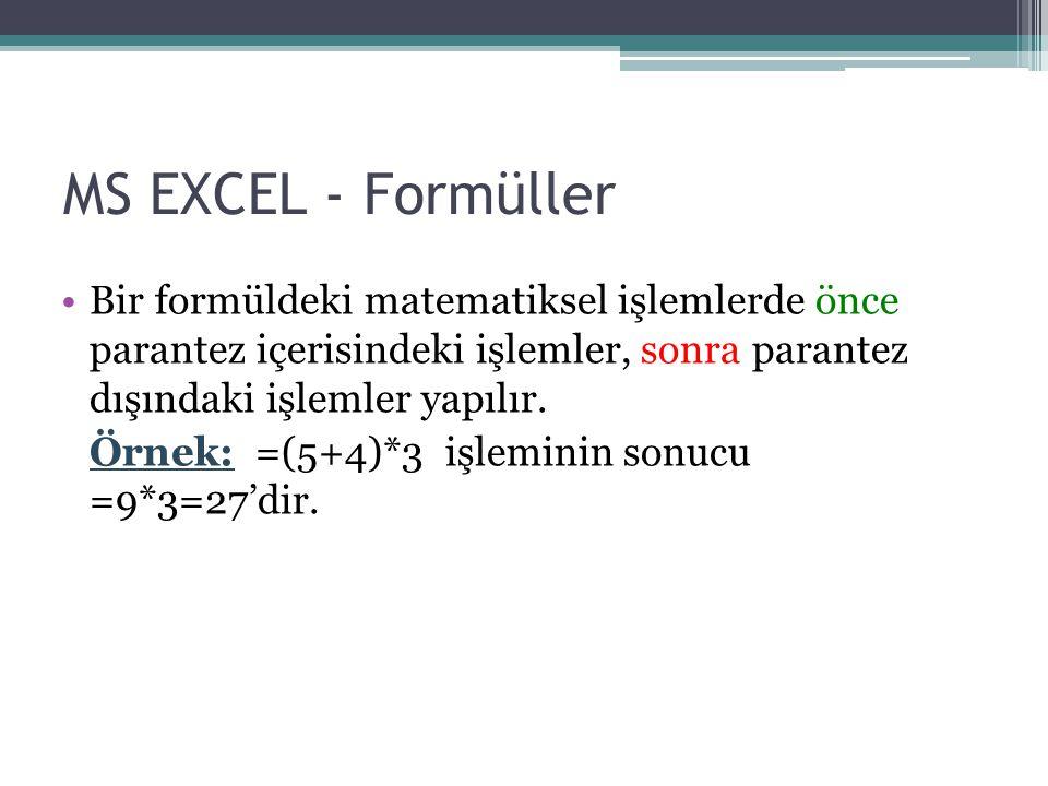 MS EXCEL - Formüller Bir formüldeki matematiksel işlemlerde önce parantez içerisindeki işlemler, sonra parantez dışındaki işlemler yapılır. Örnek: =(5