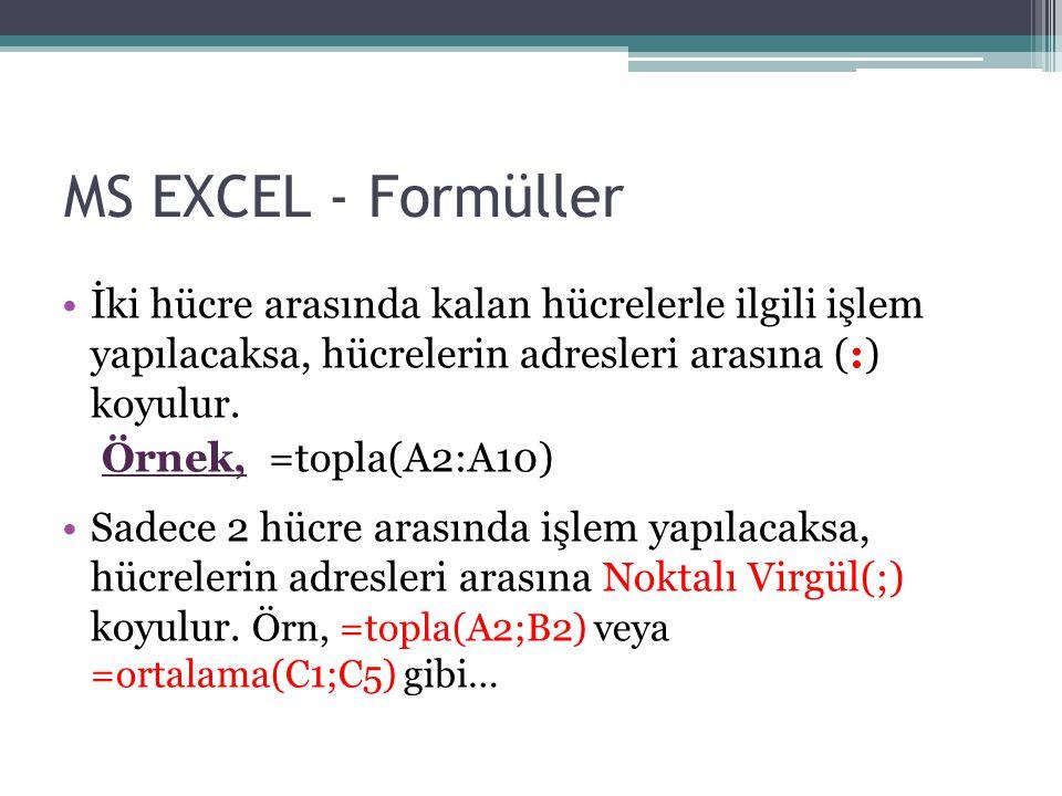 MS EXCEL - Formüller İki hücre arasında kalan hücrelerle ilgili işlem yapılacaksa, hücrelerin adresleri arasına (:) koyulur. Örnek, =topla(A2:A10) Sad