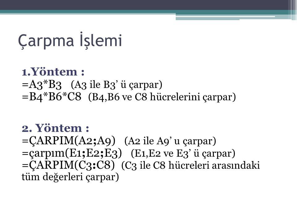 Çarpma İşlemi 1.Yöntem : =A3*B3 (A3 ile B3' ü çarpar) =B4*B6*C8 (B4,B6 ve C8 hücrelerini çarpar) 2. Yöntem : =ÇARPIM(A2;A9) (A2 ile A9' u çarpar) =çar