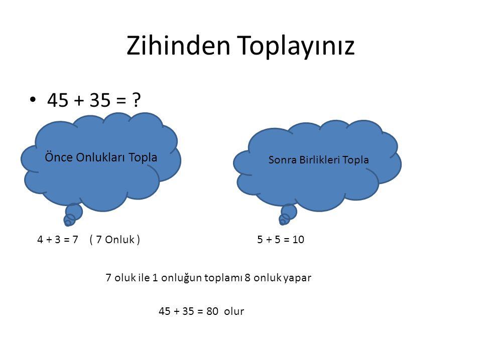 Zihinden Toplama İşlemi 45+12=? Önce onlukları topla 4+1=5 Sonra birlikleri topla 5+2=7 5 onluk ve 7 birlik 57 eder