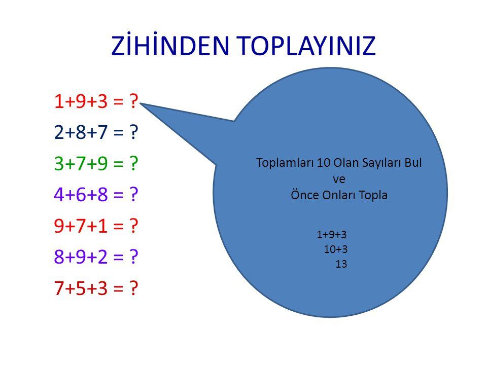 BU İŞLEMLERİ UNUTMA 1+9 = 109+1 =10 2+8 = 108+2 = 10 3+7 = 107+3 = 10 4+6 = 106+4 = 10 5+5 = 10