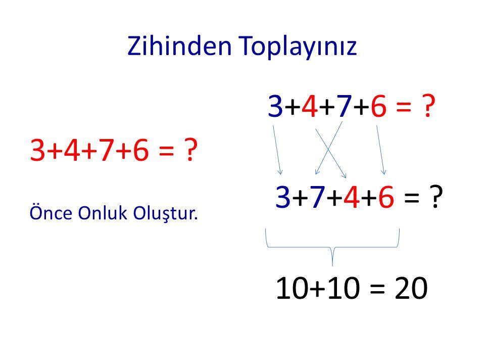 Zihinden Toplayınız 3+4+7+6 = ? Önce Onluk Oluştur. 3+4+7+6 = ? 3+7+4+6 = ? 10+10 = 20