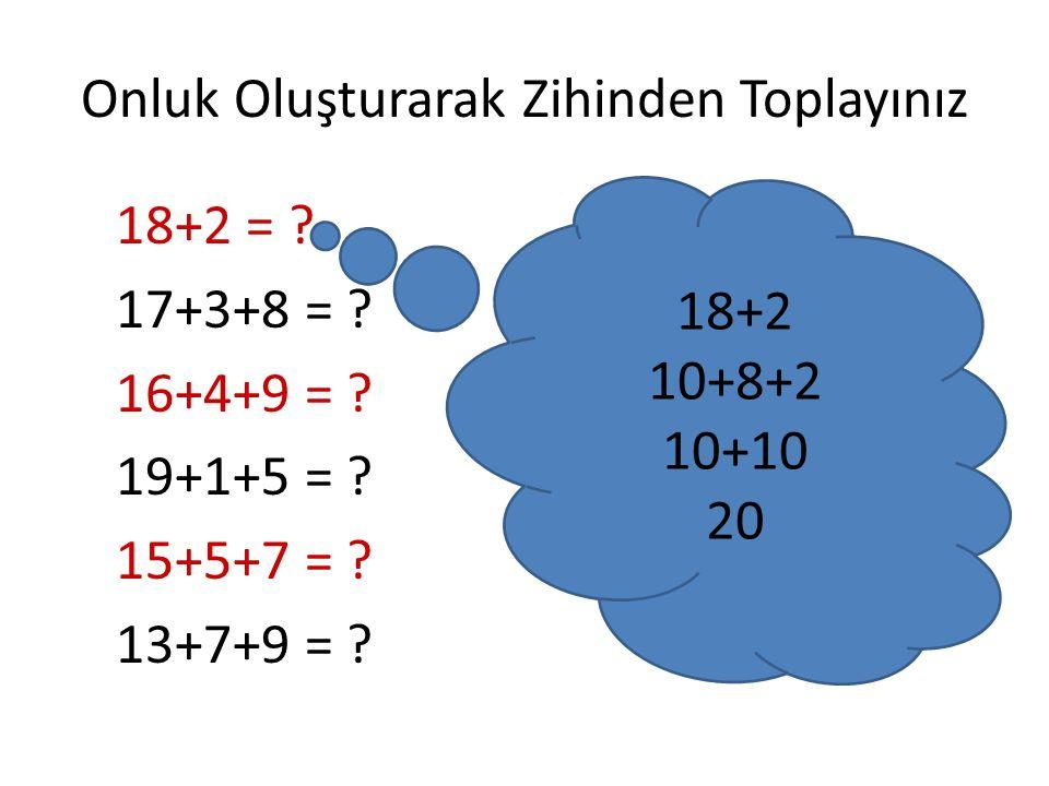 ZİHİNDEN TOPLAYINIZ 10+30+50=? (1+3+5 =9) 9 onluk= 90 eder.