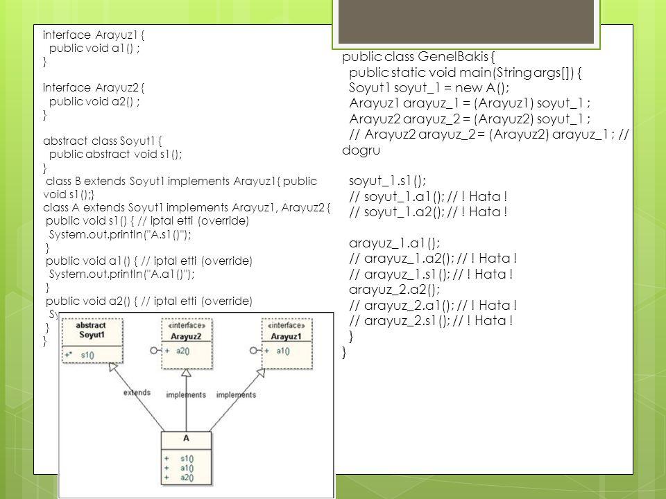 interface Arayuz1 { public void a1() ; } interface Arayuz2 { public void a2() ; } abstract class Soyut1 { public abstract void s1(); } class B extends