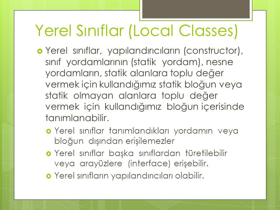 Yerel Sınıflar (Local Classes)  Yerel sınıflar, yapılandırıcıların (constructor), sınıf yordamlarının (statik yordam), nesne yordamların, statik alan