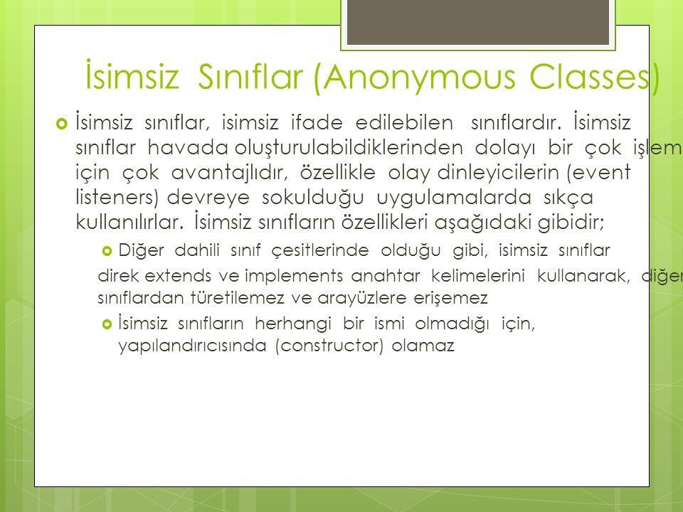 İsimsiz Sınıflar (Anonymous Classes)  İsimsiz sınıflar, isimsiz ifade edilebilen sınıflardır. İsimsiz sınıflar havada oluşturulabildiklerinden dolayı