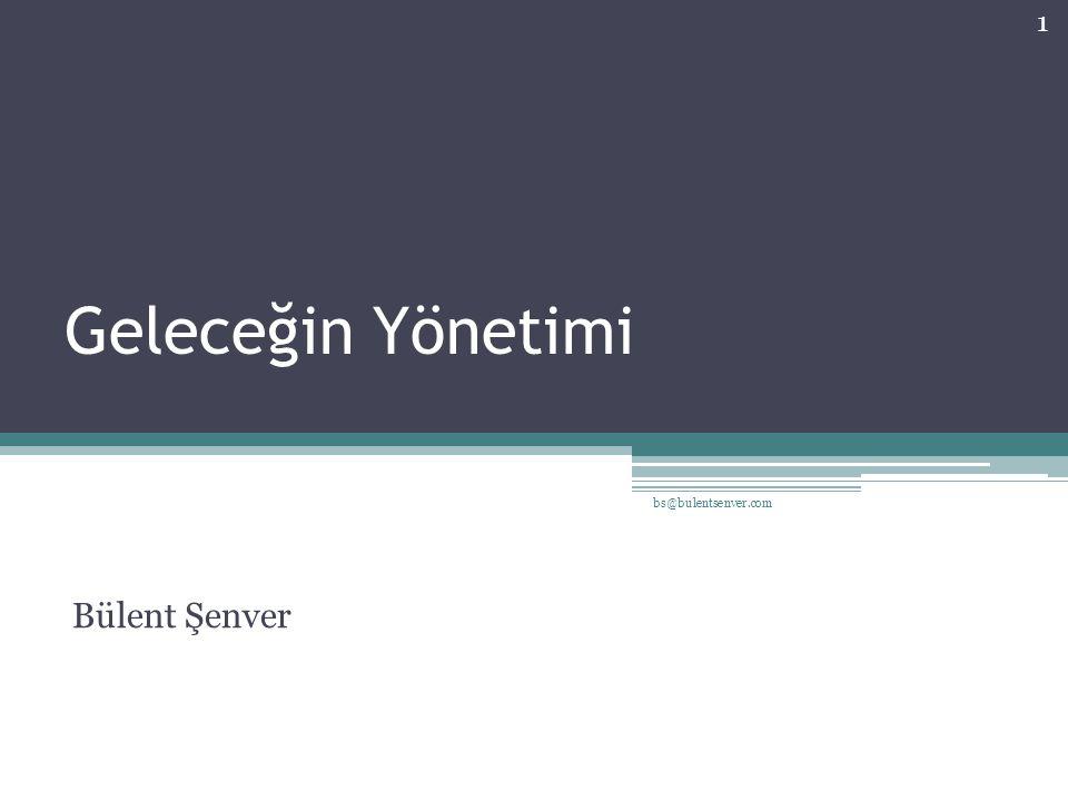 Geleceğin Yönetimi Bülent Şenver 1 bs@bulentsenver.com