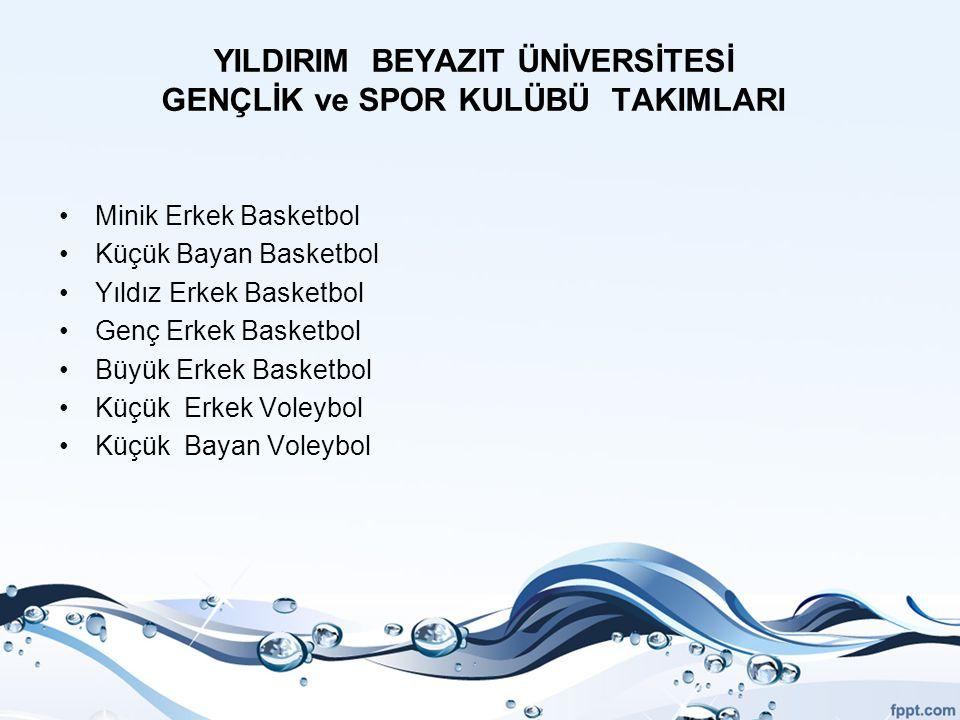 YILDIRIM BEYAZIT ÜNİVERSİTESİ GENÇLİK ve SPOR KULÜBÜ TAKIMLARI Minik Erkek Basketbol Küçük Bayan Basketbol Yıldız Erkek Basketbol Genç Erkek Basketbol