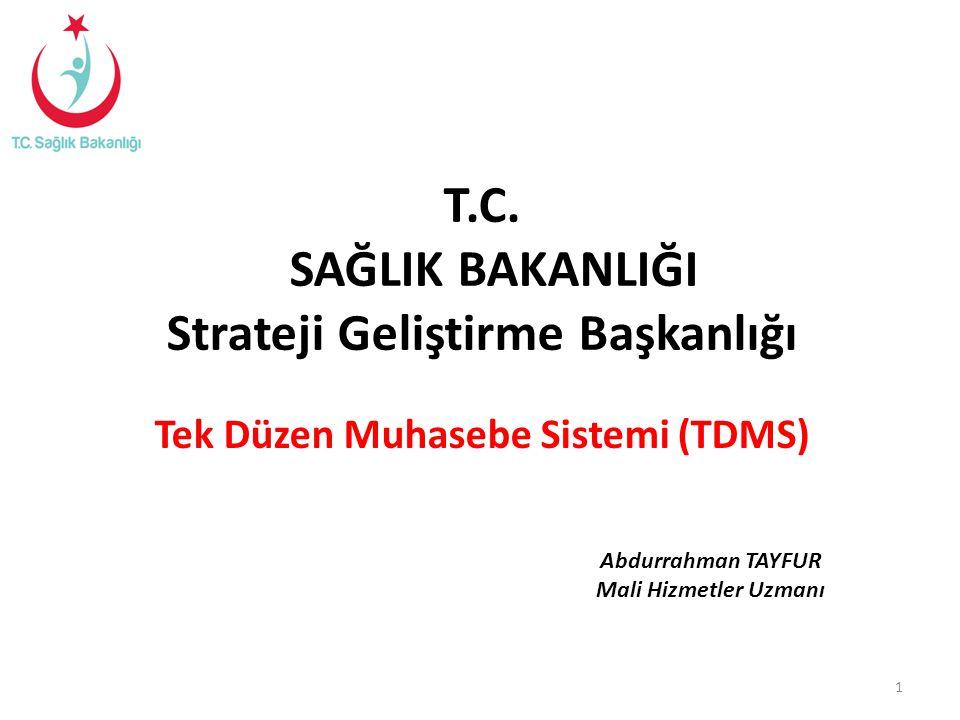 T.C. SAĞLIK BAKANLIĞI Strateji Geliştirme Başkanlığı Tek Düzen Muhasebe Sistemi (TDMS) 1 Abdurrahman TAYFUR Mali Hizmetler Uzmanı