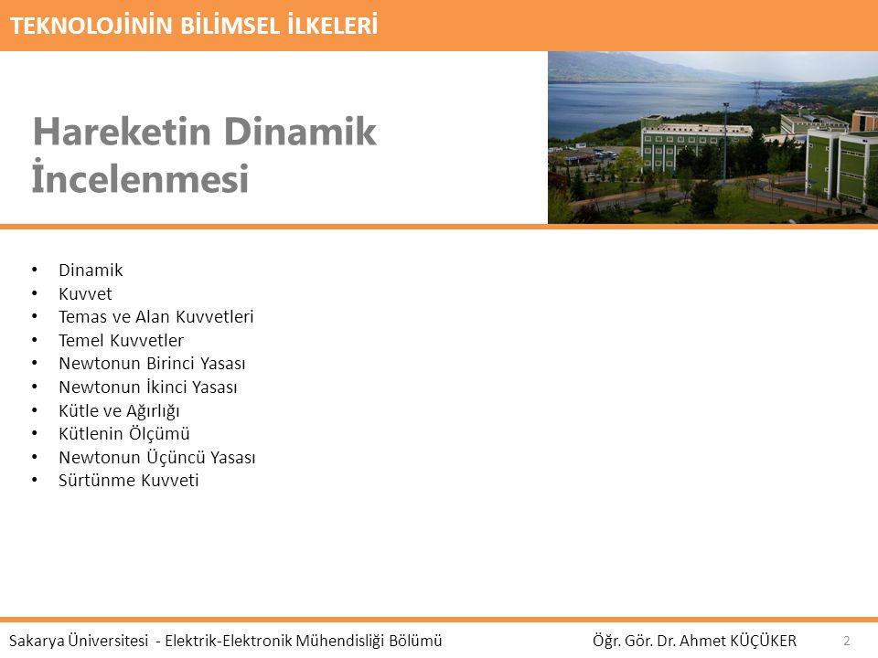 TEKNOLOJİNİN BİLİMSEL İLKELERİ Hareketin Dinamik İncelenmesi Öğr. Gör. Dr. Ahmet KÜÇÜKER Sakarya Üniversitesi - Elektrik-Elektronik Mühendisliği Bölüm