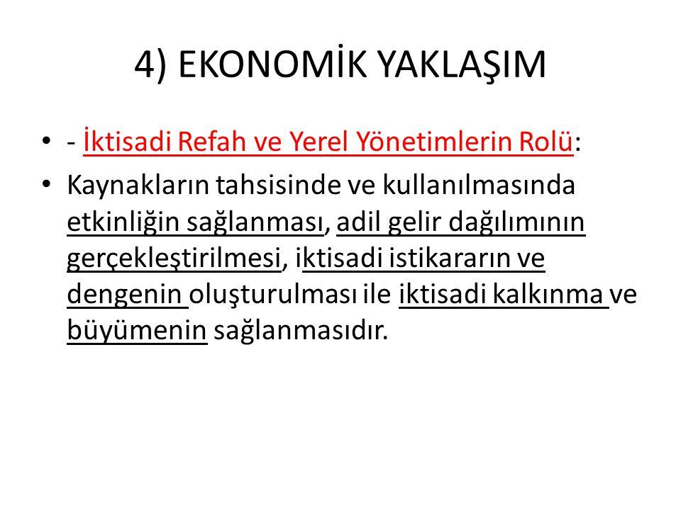 4) EKONOMİK YAKLAŞIM - İktisadi Refah ve Yerel Yönetimlerin Rolü: Kaynakların tahsisinde ve kullanılmasında etkinliğin sağlanması, adil gelir dağılımı