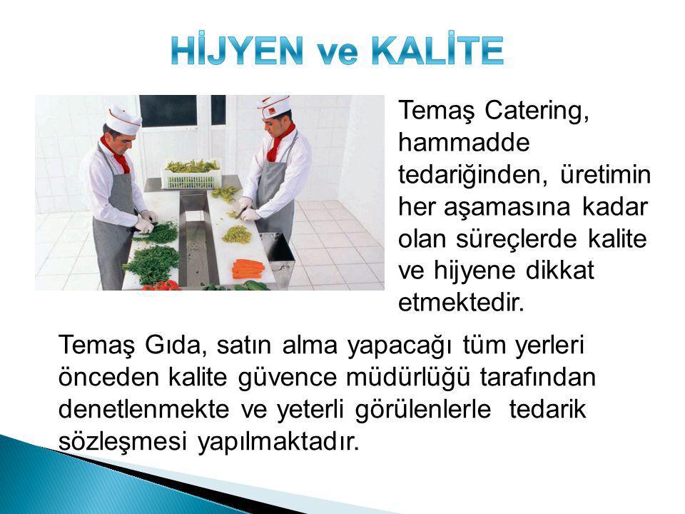 Temaş Catering, hammadde tedariğinden, üretimin her aşamasına kadar olan süreçlerde kalite ve hijyene dikkat etmektedir. Temaş Gıda, satın alma yapaca