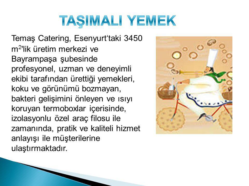 Temaş Catering, Esenyurt'taki 3450 m 2 'lik üretim merkezi ve Bayrampaşa şubesinde profesyonel, uzman ve deneyimli ekibi tarafından ürettiği yemekleri