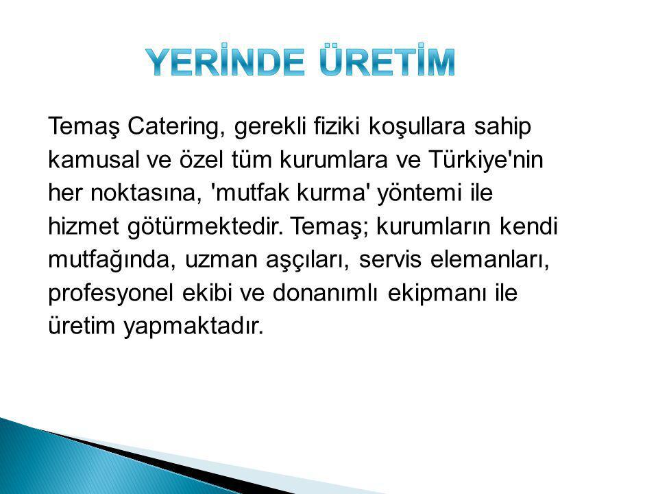 Temaş Catering, gerekli fiziki koşullara sahip kamusal ve özel tüm kurumlara ve Türkiye'nin her noktasına, 'mutfak kurma' yöntemi ile hizmet götürmekt