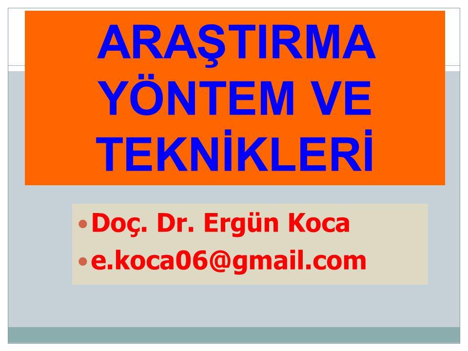 ARAŞTIRMA YÖNTEM VE TEKNİKLERİ Doç. Dr. Ergün Koca e.koca06@gmail.com