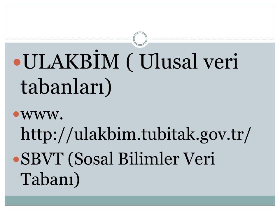 ULAKBİM ( Ulusal veri tabanları) www. http://ulakbim.tubitak.gov.tr/ SBVT (Sosal Bilimler Veri Tabanı)