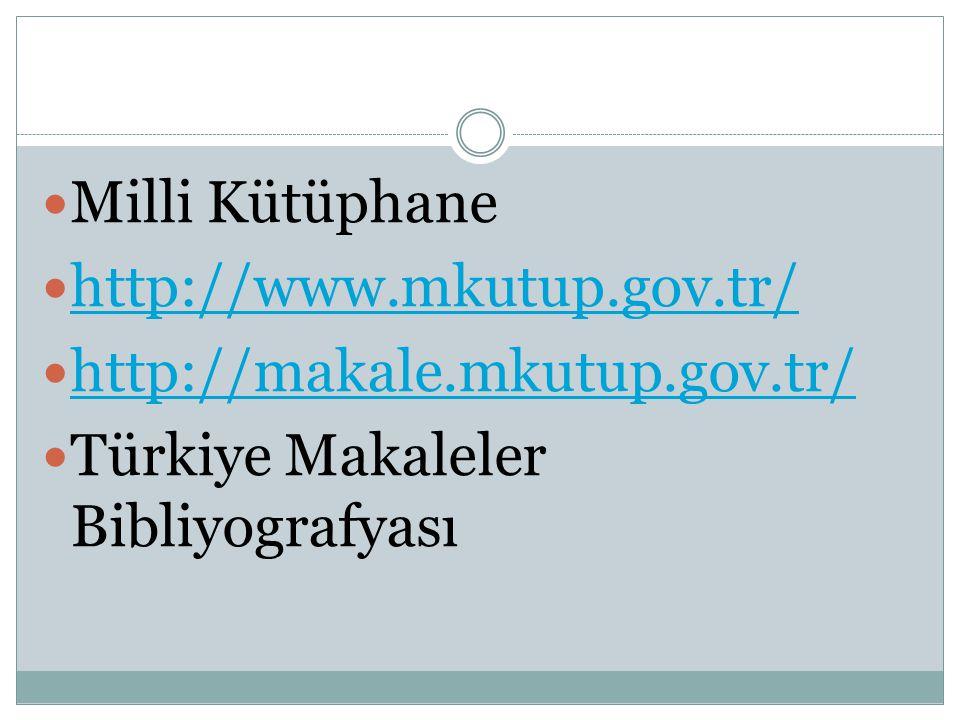 Milli Kütüphane http://www.mkutup.gov.tr/ http://makale.mkutup.gov.tr/ Türkiye Makaleler Bibliyografyası