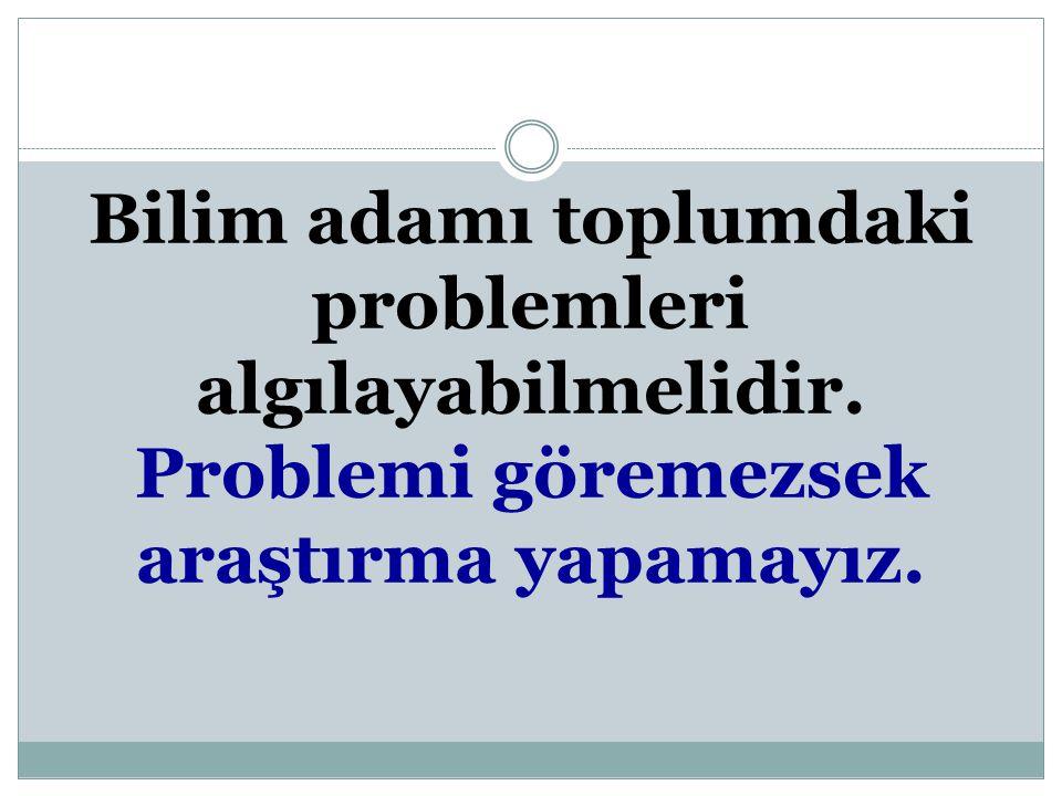 1.Problemi ortaya koymak veya konu tespiti yapmak : Bilimsel Araştırma bir problemin tespitiyle başlar.