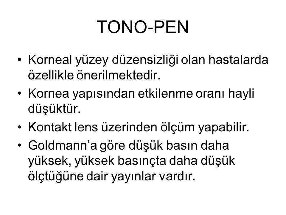 TONO-PEN Korneal yüzey düzensizliği olan hastalarda özellikle önerilmektedir. Kornea yapısından etkilenme oranı hayli düşüktür. Kontakt lens üzerinden