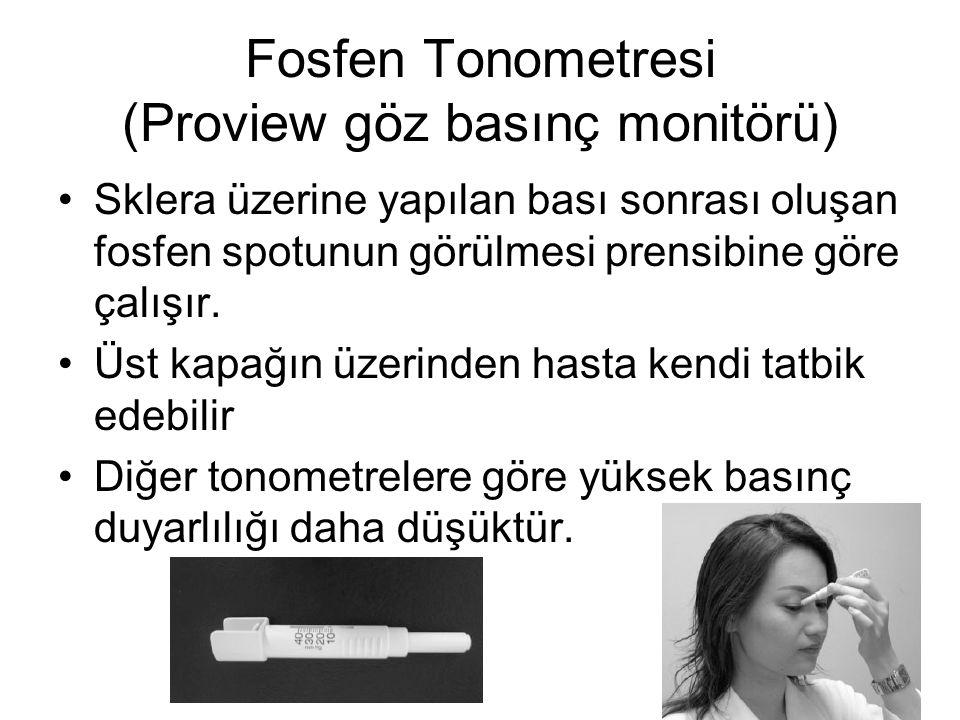 Fosfen Tonometresi (Proview göz basınç monitörü) Sklera üzerine yapılan bası sonrası oluşan fosfen spotunun görülmesi prensibine göre çalışır. Üst kap