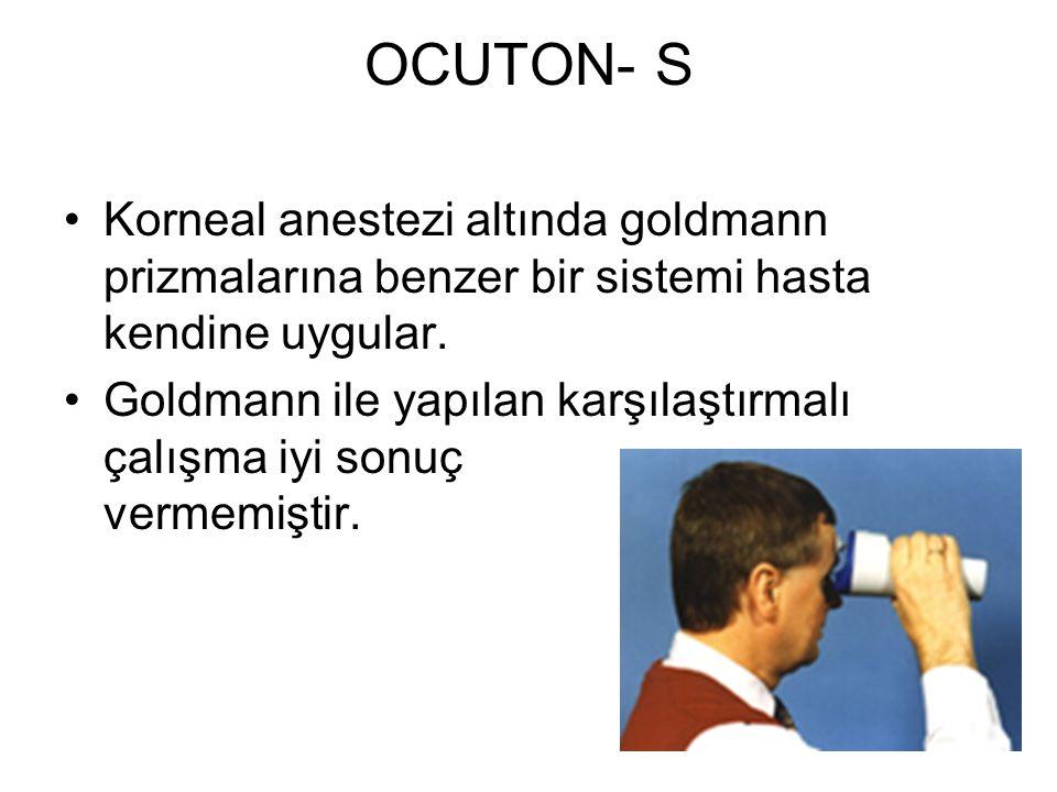 OCUTON- S Korneal anestezi altında goldmann prizmalarına benzer bir sistemi hasta kendine uygular. Goldmann ile yapılan karşılaştırmalı çalışma iyi so