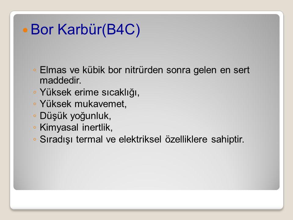 Bor Karbür(B4C) ◦ Elmas ve kübik bor nitrürden sonra gelen en sert maddedir. ◦ Yüksek erime sıcaklığı, ◦ Yüksek mukavemet, ◦ Düşük yoğunluk, ◦ Kimyasa