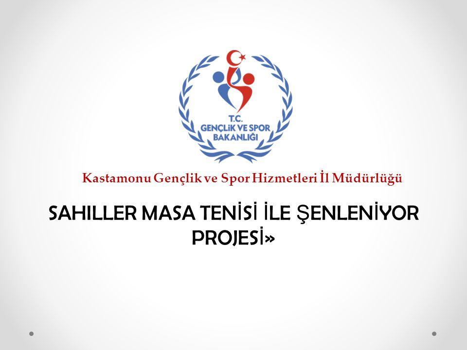 SAHILLER MASA TEN İ S İ İ LE Ş ENLEN İ YOR PROJES İ » Kastamonu Gençlik ve Spor Hizmetleri İl Müdürlüğü