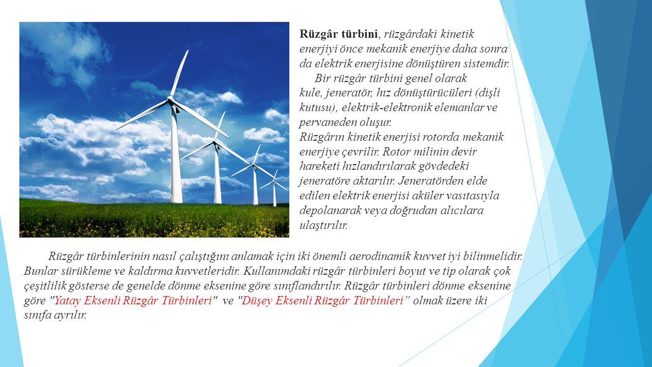 Rüzgâr türbini, rüzgârdaki kinetik enerjiyi önce mekanik enerjiye daha sonra da elektrik enerjisine dönüştüren sistemdir. Bir rüzgâr türbini genel ola