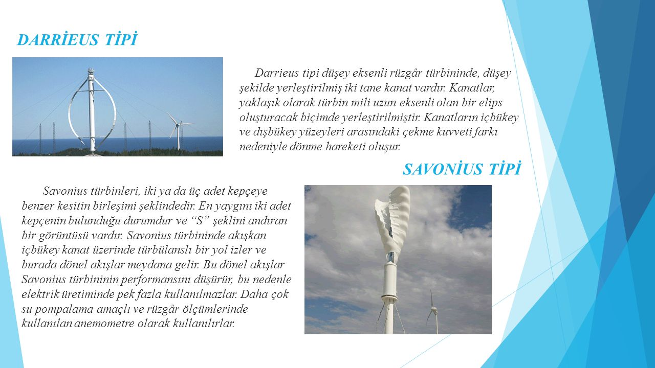 DARRİEUS TİPİ Savonius türbinleri, iki ya da üç adet kepçeye benzer kesitin birleşimi şeklindedir. En yaygını iki adet kepçenin bulunduğu durumdur ve