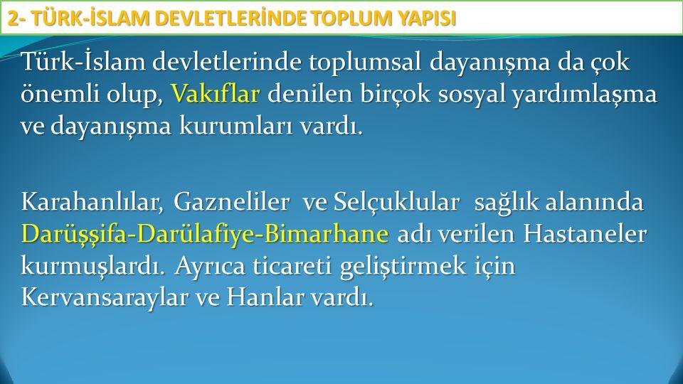 Türk-İslam devletlerinde toplumsal dayanışma da çok önemli olup, Vakıflar denilen birçok sosyal yardımlaşma ve dayanışma kurumları vardı.