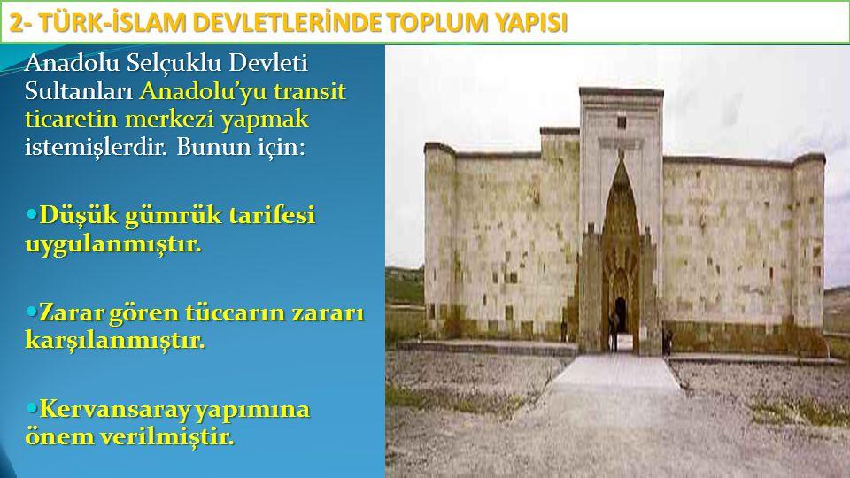 Anadolu Selçuklu Devleti Sultanları Anadolu'yu transit ticaretin merkezi yapmak istemişlerdir. Bunun için: Düşük gümrük tarifesi uygulanmıştır. Düşük