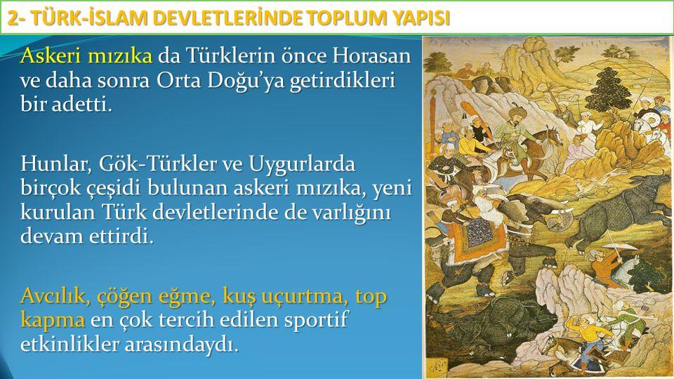 Askeri mızıka da Türklerin önce Horasan ve daha sonra Orta Doğu'ya getirdikleri bir adetti. Hunlar, Gök-Türkler ve Uygurlarda birçok çeşidi bulunan as