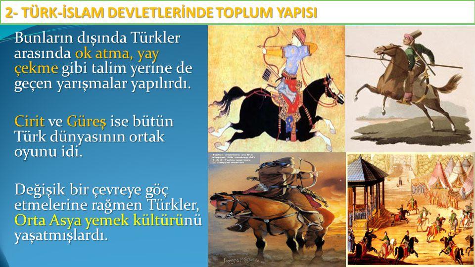 Bunların dışında Türkler arasında ok atma, yay çekme gibi talim yerine de geçen yarışmalar yapılırdı. Cirit ve Güreş ise bütün Türk dünyasının ortak o