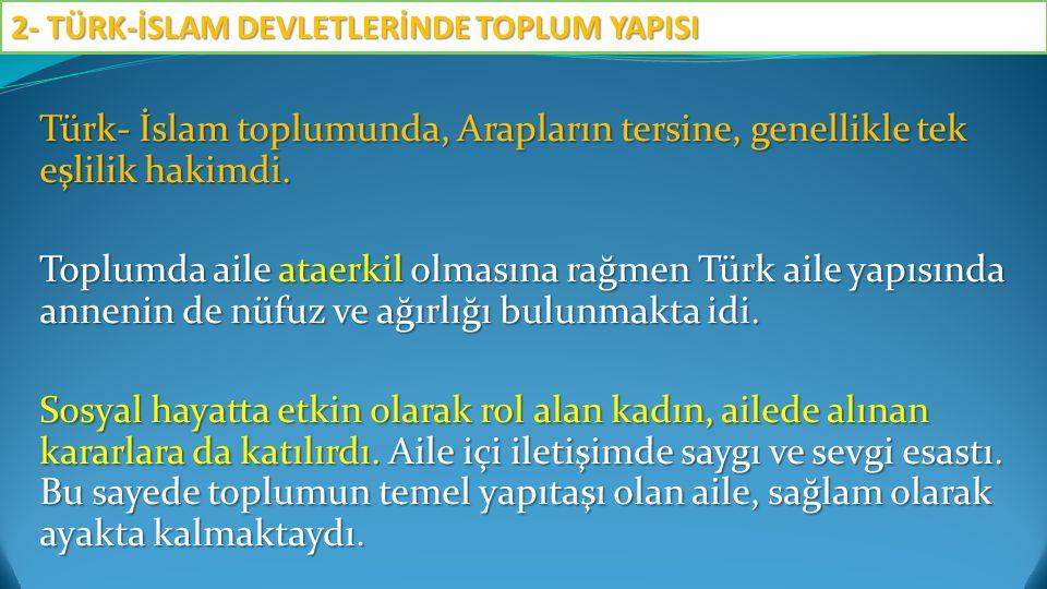 Türk- İslam toplumunda, Arapların tersine, genellikle tek eşlilik hakimdi.