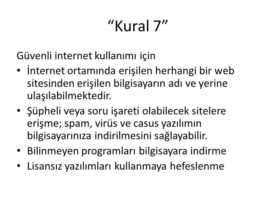 """""""Kural 7"""" Güvenli internet kullanımı için İnternet ortamında erişilen herhangi bir web sitesinden erişilen bilgisayarın adı ve yerine ulaşılabilmekted"""