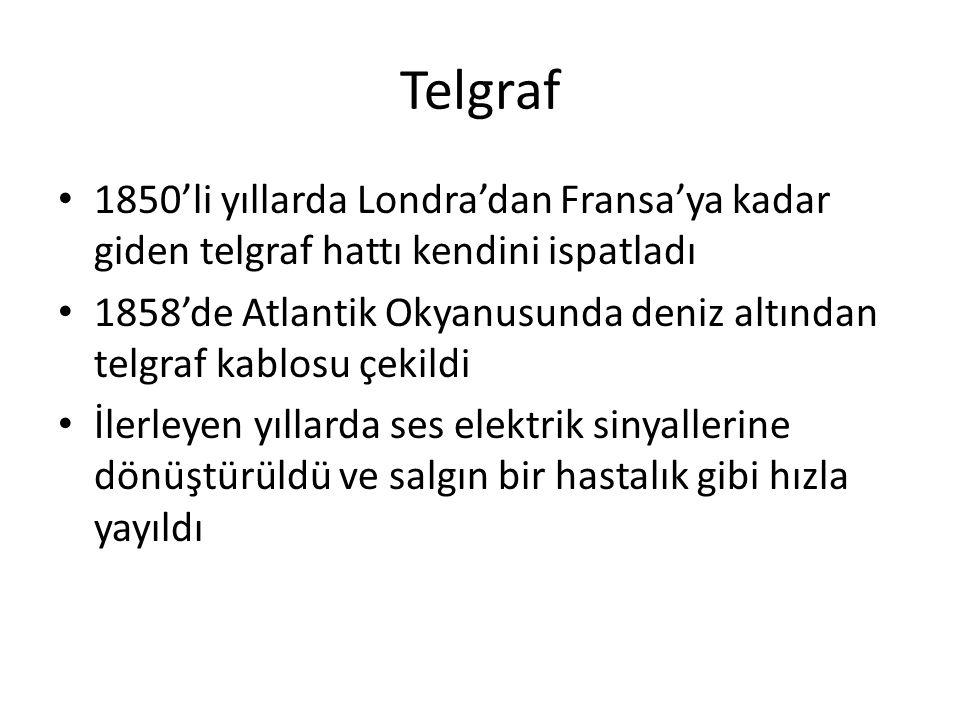 Telgraf 1850'li yıllarda Londra'dan Fransa'ya kadar giden telgraf hattı kendini ispatladı 1858'de Atlantik Okyanusunda deniz altından telgraf kablosu çekildi İlerleyen yıllarda ses elektrik sinyallerine dönüştürüldü ve salgın bir hastalık gibi hızla yayıldı