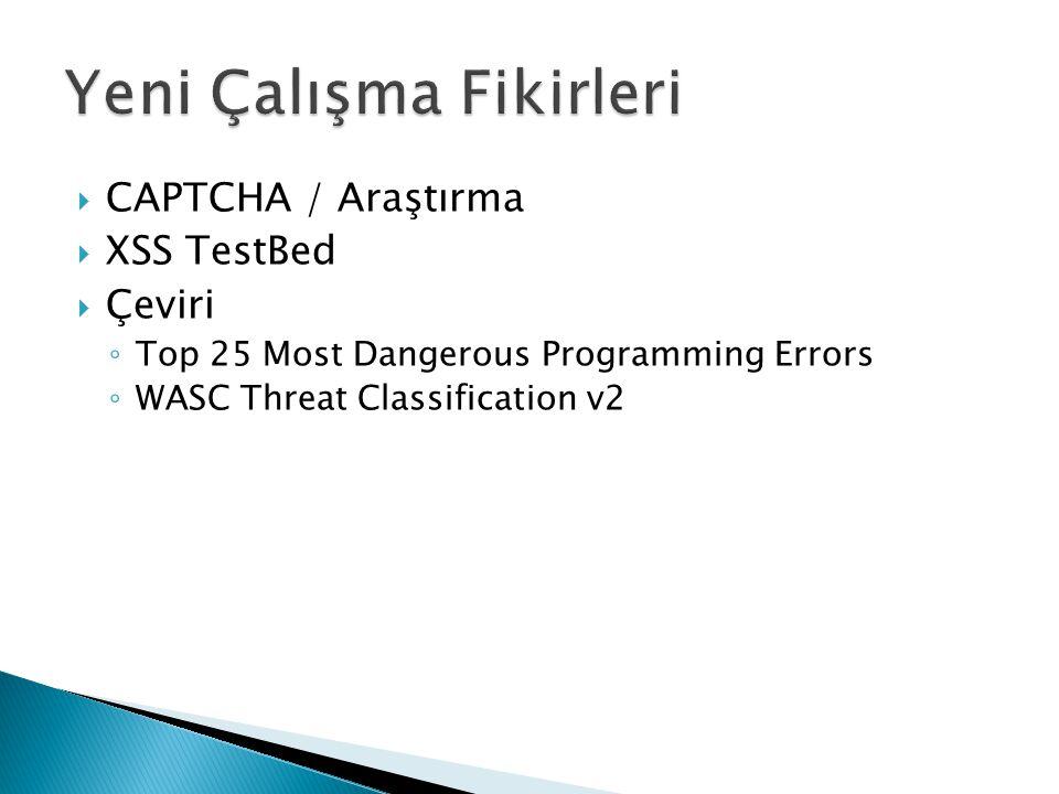  CAPTCHA / Araştırma  XSS TestBed  Çeviri ◦ Top 25 Most Dangerous Programming Errors ◦ WASC Threat Classification v2