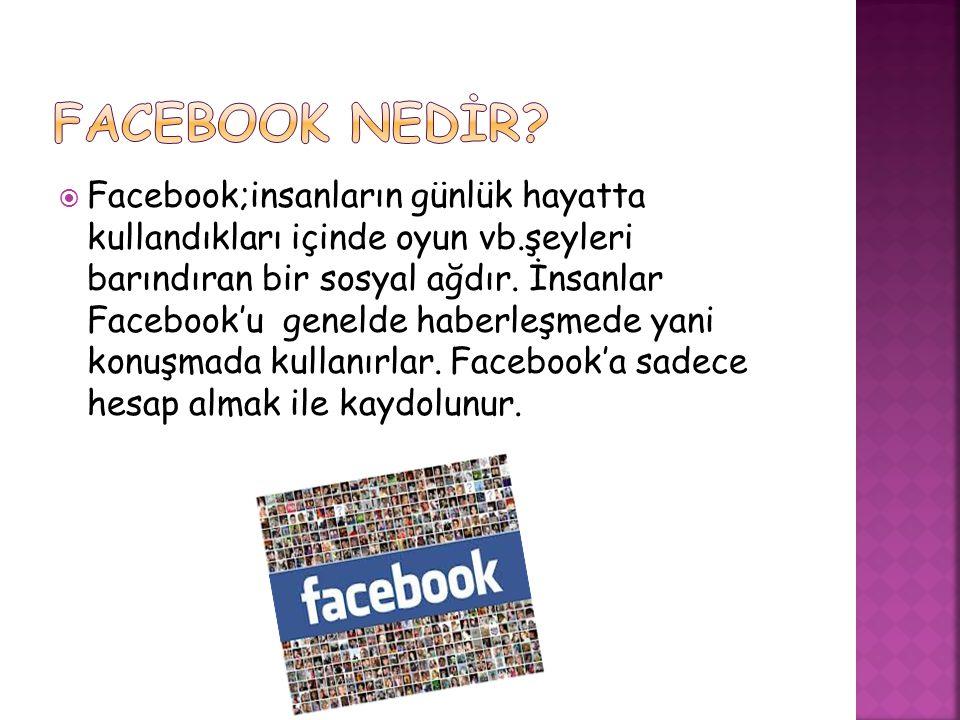  Facebook;insanların günlük hayatta kullandıkları içinde oyun vb.şeyleri barındıran bir sosyal ağdır.