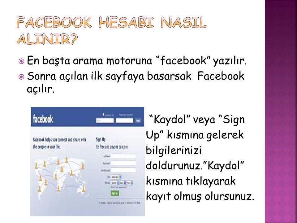  En başta arama motoruna facebook yazılır. Sonra açılan ilk sayfaya basarsak Facebook açılır.